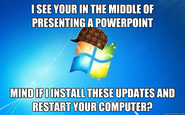 I see your in the middle of presenting a powerpoint mind if I install these updates and restart your computer? - I see your in the middle of presenting a powerpoint mind if I install these updates and restart your computer?  Misc