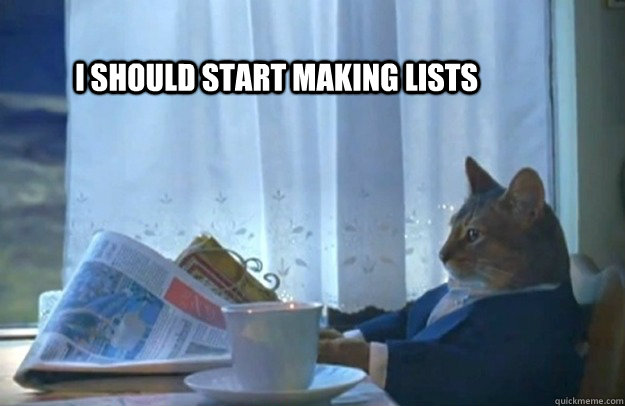 I should start making lists - I should start making lists  Sophisticated Cat