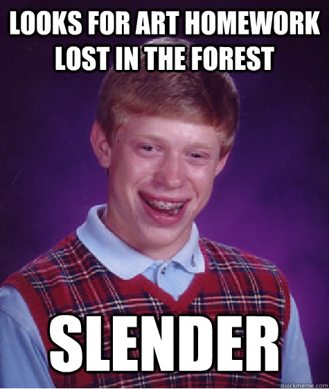 looks for art homework lost in the forest slender  - looks for art homework lost in the forest slender   Bad Luck Brian