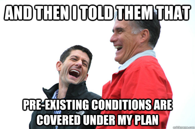 and then I told them that pre-existing conditions are covered under my plan