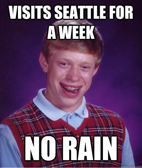Visits Seattle for a week No rain - Visits Seattle for a week No rain  Bad Luck Brian