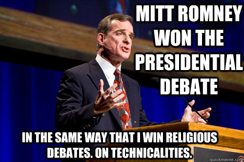 Mitt Romney won the presidential debate in the same way that I win religious debates. on technicalities.  William Lane Craig