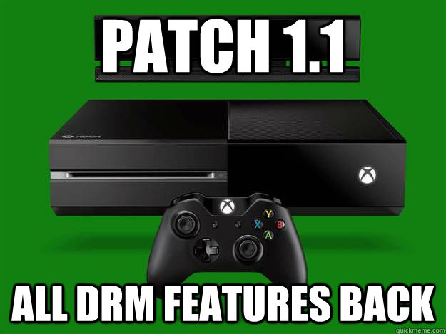 Patch 1.1 All drm features back - Patch 1.1 All drm features back  Scumbag Xbox One