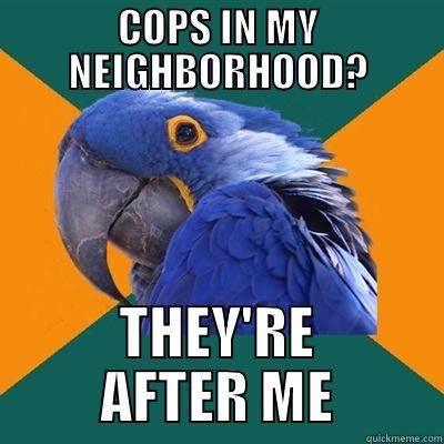 COPS IN MY NEIGHBORHOOD? THEY'RE AFTER ME Paranoid Parrot
