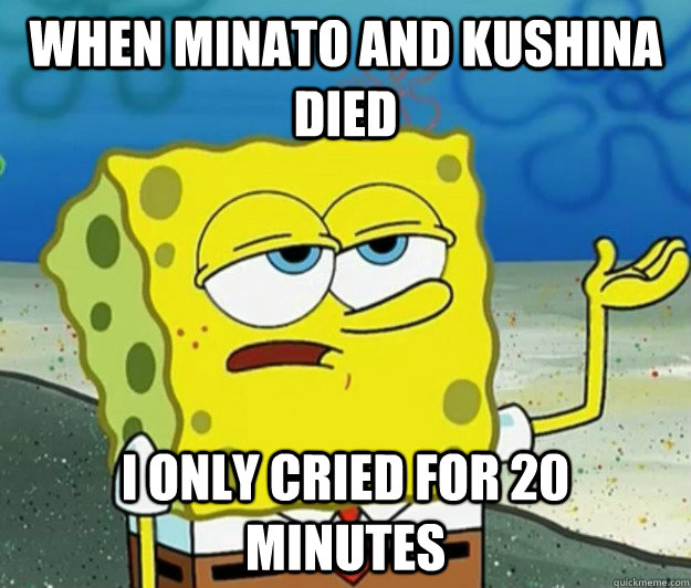 25610ac2d64129665ade07da73f0167691415c805eaf6b44d606214fcb5cafd9 when minato and kushina died i only cried for 20 minutes tough