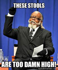 these stools are too damn high!
