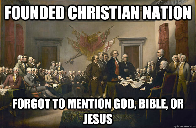 Founded christian nation Forgot to mention God, bible, or jesus  Scumbag Founding Fathers
