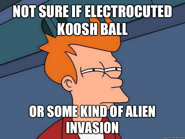 Not sure if electrocuted koosh ball Or some kind of alien invasion - Not sure if electrocuted koosh ball Or some kind of alien invasion  Futurama Fry