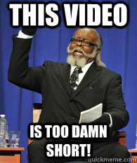 This video is TOO DAMN short!