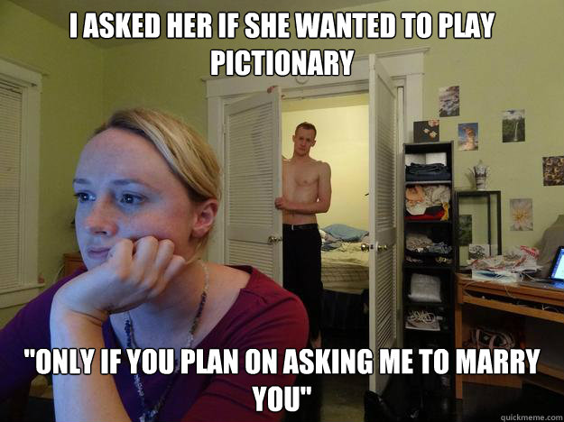 I asked her if she wanted to play pictionary