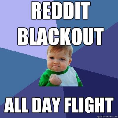 Reddit Blackout All day flight - Reddit Blackout All day flight  Success Kid