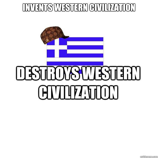 Invents Western Civilization  Destroys Western Civilization