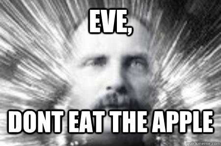Eve, Dont eat the apple - Eve, Dont eat the apple  Future Warning Man