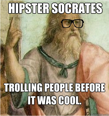 Hipster Socrates Trolling people before it was cool.  Hipster Socrates