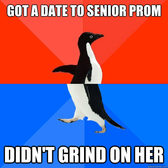 got a date to senior prom didn't grind on her - got a date to senior prom didn't grind on her  Socially Awesome Awkward Penguin