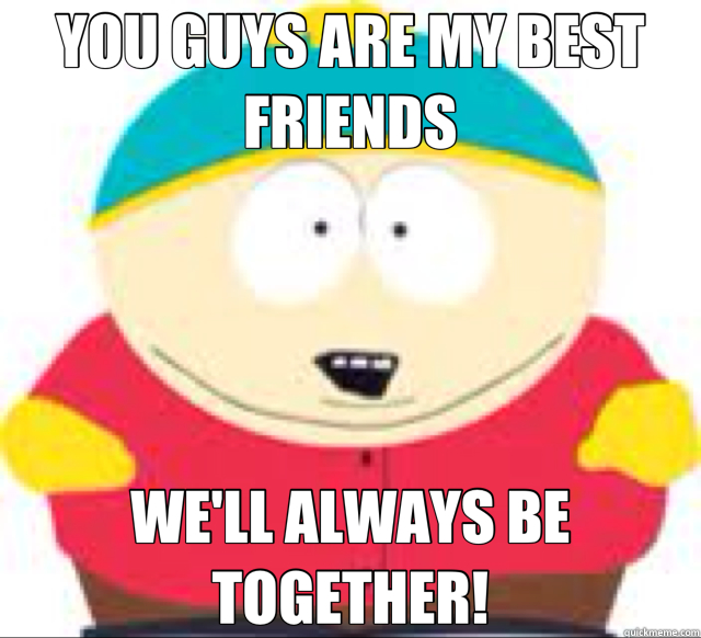 YOU GUYS ARE MY BEST FRIENDS WE'LL ALWAYS BE TOGETHER!