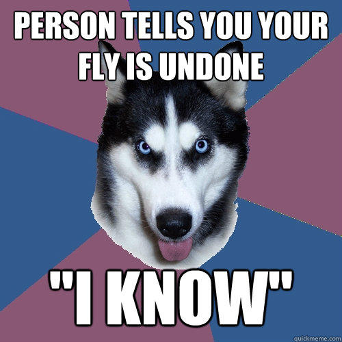 person tells you your fly is undone