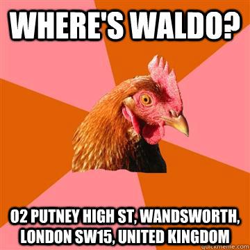 Where's waldo? o2 Putney High St, Wandsworth, London SW15, United Kingdom  Anti-Joke Chicken