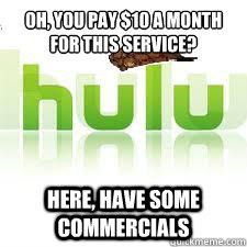 Oh, you pay $10 a month for this service? Here, have some commercials