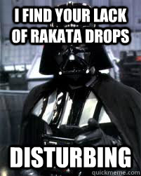 I FIND YOUR LACK OF RAKATA DROPS disturbing