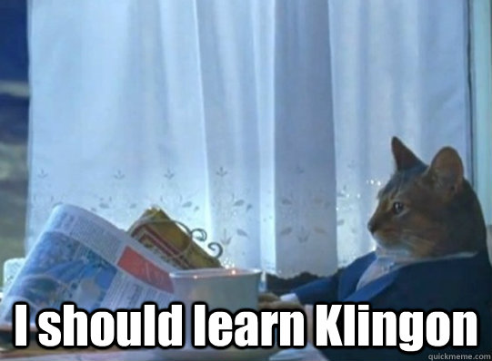 I should learn Klingon