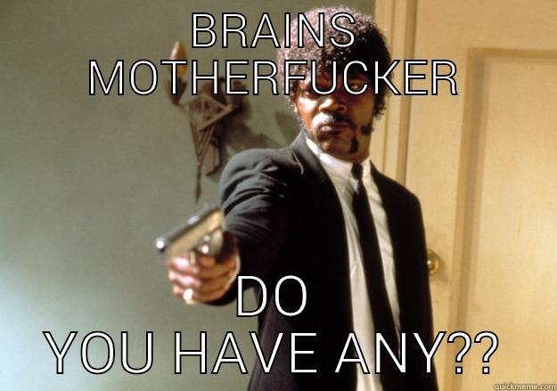 brains motherfucker - BRAINS MOTHERFUCKER DO YOU HAVE ANY? Samuel L Jackson