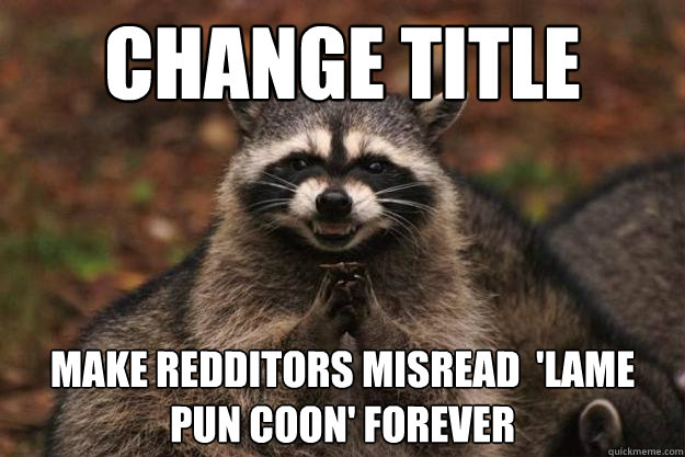 CHange TITLE Make redditors misread  'lame pun coon' forever - CHange TITLE Make redditors misread  'lame pun coon' forever  Evil Plotting Raccoon