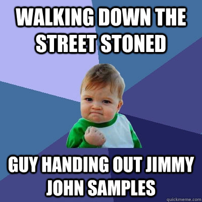 walking down the street stoned guy handing out jimmy john samples - walking down the street stoned guy handing out jimmy john samples  Success Kid
