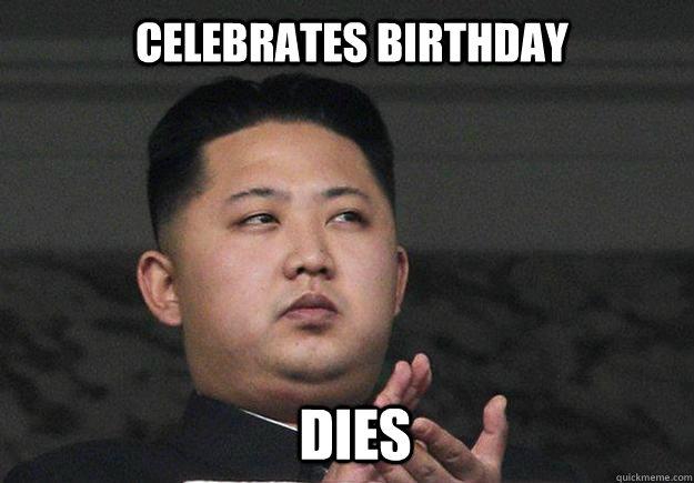 Celebrates birthday dies - Celebrates birthday dies  Kim jong lulz