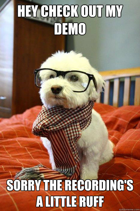 HEY CHECK OUT MY DEMO SORRY THE RECORDING'S A LITTLE RUFF - HEY CHECK OUT MY DEMO SORRY THE RECORDING'S A LITTLE RUFF  Hipster Dog
