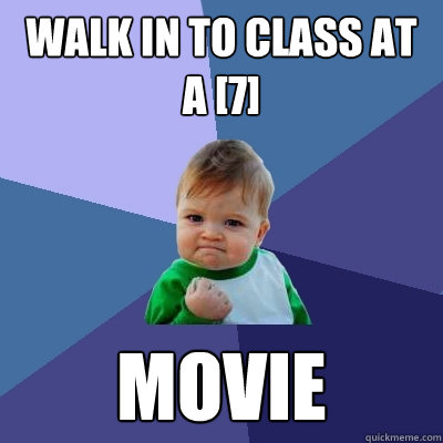 Walk in to class at a [7] Movie - Walk in to class at a [7] Movie  Success Kid