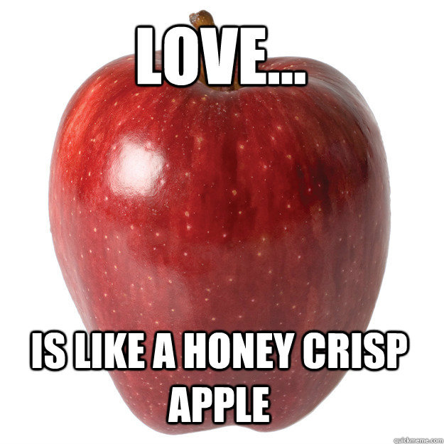 Love... is like a honey crisp apple