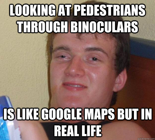 Looking at pedestrians through binoculars Is like Google Maps But in real life - Looking at pedestrians through binoculars Is like Google Maps But in real life  10 Guy