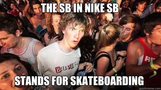 The SB in NIKe sb stands for skateboarding - The SB in NIKe sb stands for skateboarding  Sudden Clarity Clarence