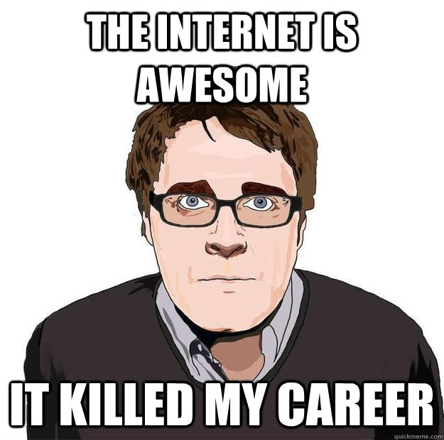 THE INTERNET IS AWESOME IT KILLED MY CAREER - THE INTERNET IS AWESOME IT KILLED MY CAREER  Always Online Adam Orth