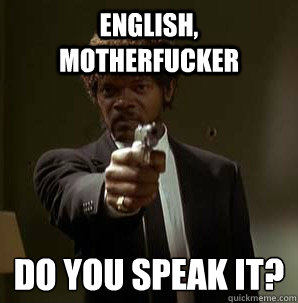 English, Motherfucker Do you speak it?  - English, Motherfucker Do you speak it?   Samuel L Pulp Fiction