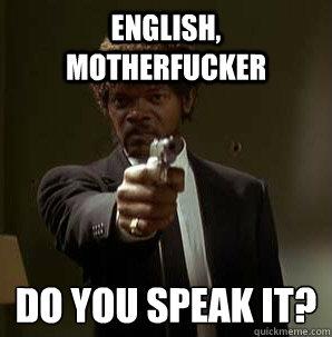 English, Motherfucker Do you speak it?  - English, Motherfucker Do you speak it?   Samuel L Pulp Fiction