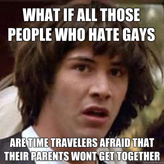 What If All Those People Who Hate Gays Are Time Travelers