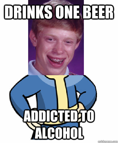 25daa9bbf0d9f0fa030177883a180d45f46b6e43e2c76a14ea1f1b6bbec75367 drinks one beer addicted to alcohol bad luck fallout boy quickmeme