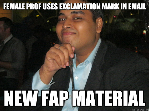 25df13ee2b83c723c7f6e7d7057cd8aeb23ee5c2892549fa49a3502323f8e4b9 female prof uses exclamation mark in email new fap material,Prof Meme