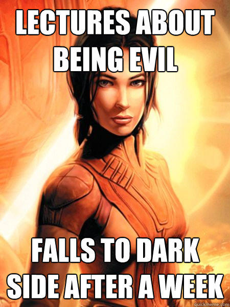 lectures about being evil falls to dark side after a week  Bastila Shan