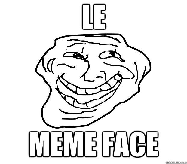 Le Meme face  Le Meme Face