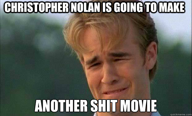 Christopher Nolan is going to make another shit movie   james vanderbeek crying