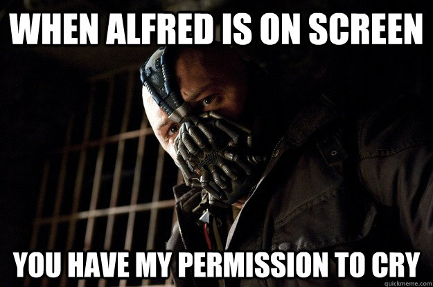 When alfred is on screen you have my permission to cry - When alfred is on screen you have my permission to cry  Angry Bane