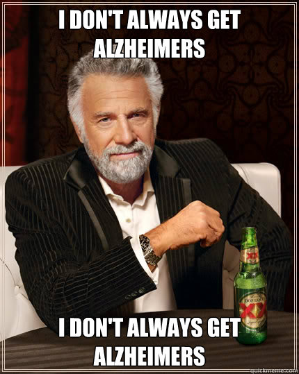 I don't always get alzheimers I don't always get alzheimers  Dos Equis man