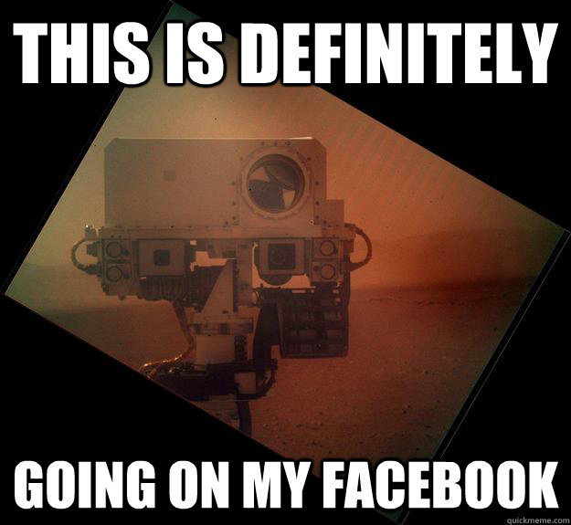 this is definitely going on my facebook - this is definitely going on my facebook  when ever i take an awesome picture- Curiosity