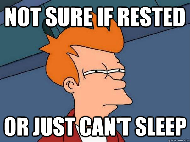 not sure if rested or just can't sleep - not sure if rested or just can't sleep  Futurama Fry