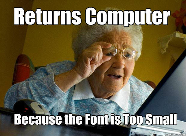 Returns Computer Because the Font is Too Small - Returns Computer Because the Font is Too Small  Grandma finds the Internet