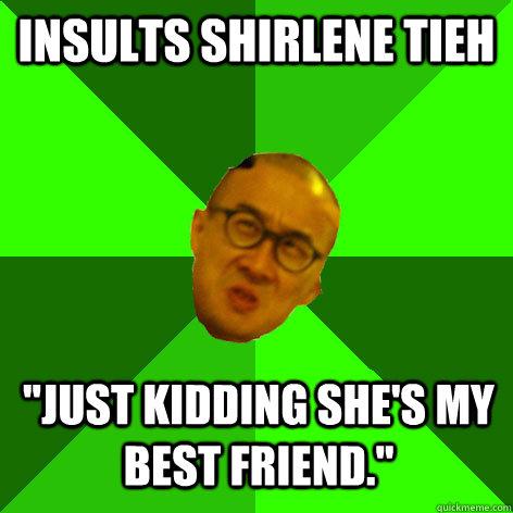 INSULTS Shirlene Tieh