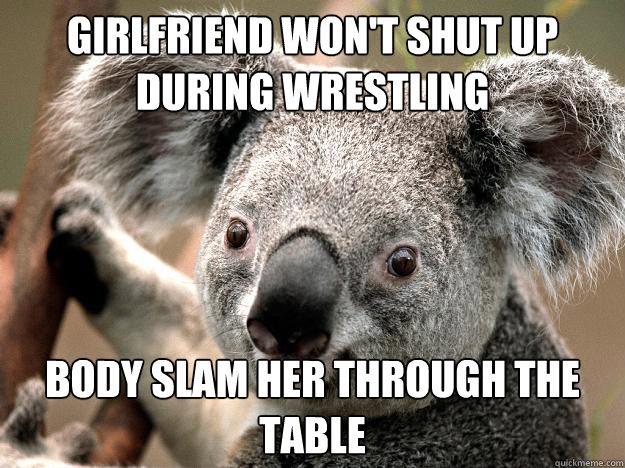 Girlfriend won't shut up during wrestling Body Slam her through the table